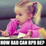 How Bad Can BPD be?