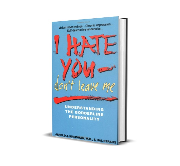 Product Review - I Hate You--Don't Leave Me: Understanding the Borderline Personality