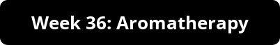 Week 36: Aromatherapy